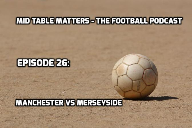 Episode 26: Manchester Vs Merseyside