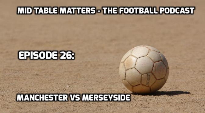 Episode 26: Manchester Vs Merseyside